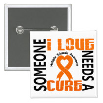 Needs A Cure 4 Multiple Sclerosis Pinback Button