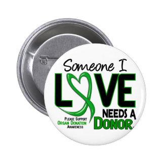 NEEDS A DONOR 2 ORGAN DONATION T-Shirts Pinback Button