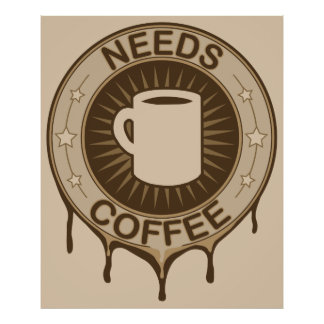 Needs Coffee Poster