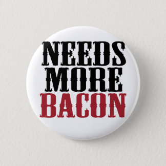 Needs More Bacon Button