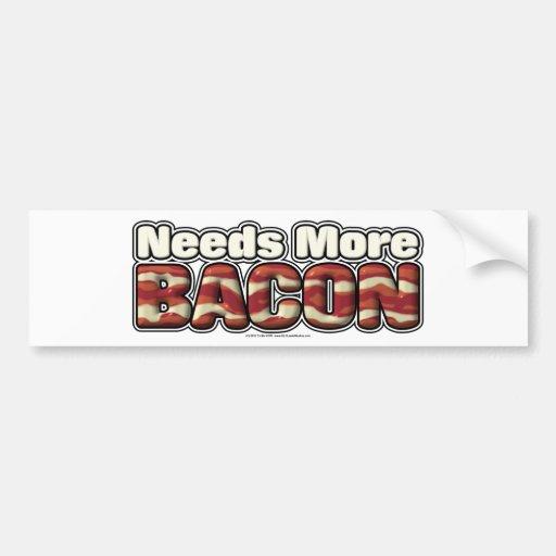 Needs More Bacon Car Bumper Sticker