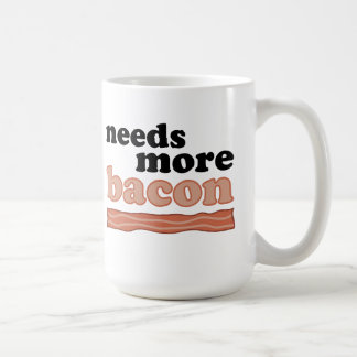 Needs More Bacon Coffee Cup