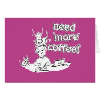Needs More Coffee! Card