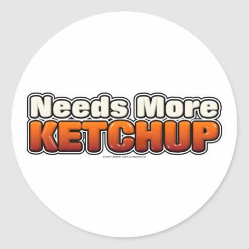 Needs More Ketchup Classic Round Sticker
