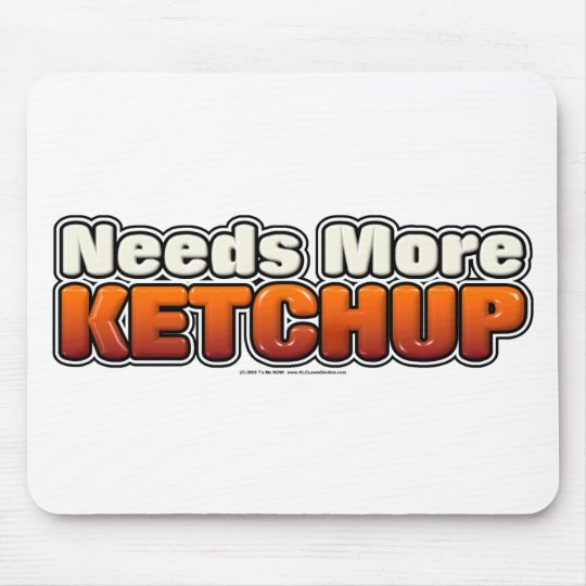 Needs More Ketchup Mouse Pad