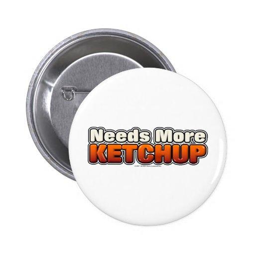 Needs More Ketchup Pinback Button