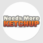 Needs More Ketchup Round Stickers