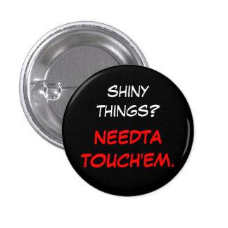 """""""Needta touch'em"""" 1 Inch Round Button"""