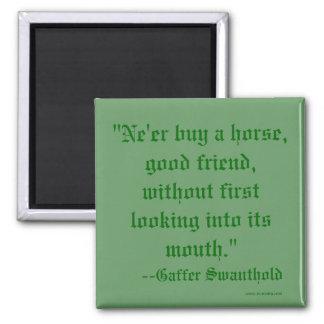 """Ne'er buy a horse,good friend, without first l... Fridge Magnet"