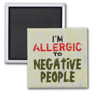 NEGATIVE PEOPLE ~ Magnet Truism