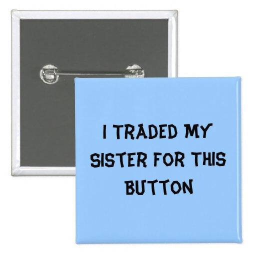 Negocié a mi hermana para este botón pin cuadrado