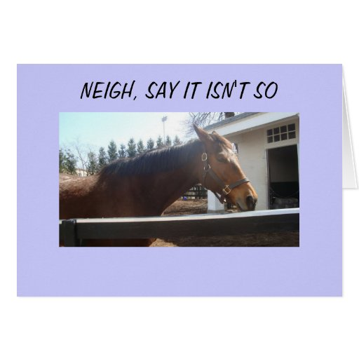 NEIGH, SAY IT ISN'T SO CARD