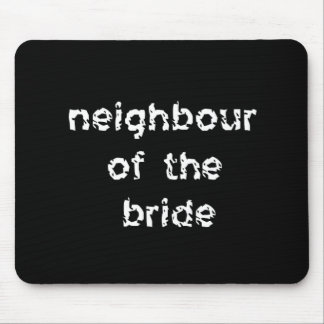 Neighbour of the Bride Mouse Pad