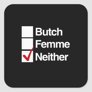 Neither butch nor femme square sticker