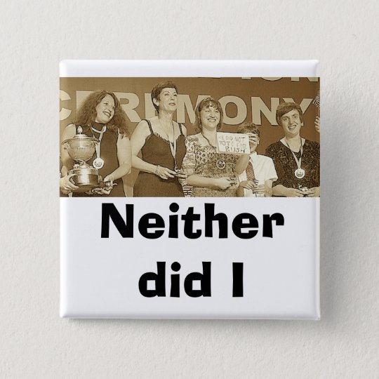 Neither did I (Sepia) Pinback Button