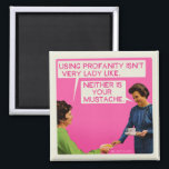 """Neither is you mustache. magnet<br><div class=""""desc"""">Using profanity isn&#39;t very lady like. Neither is your mustache. Funny,  vintage from bluntcard. bluntcards</div>"""