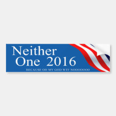 Neither One 2016 Bumper Sticker at Zazzle