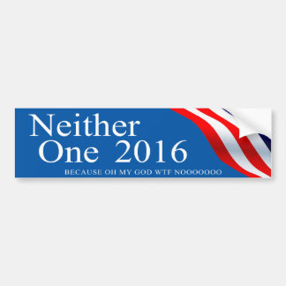 Neither One 2016 Bumper Sticker