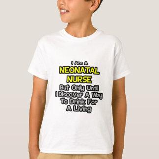 Neonatal Nurse Joke .. Drink for a Living T-Shirt