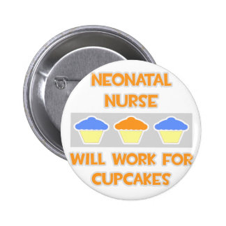 Neonatal Nurse ... Will Work For Cupcakes Buttons