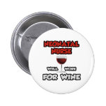 Neonatal Nurse ... Will Work For Wine Buttons
