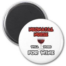 Neonatal Nurse ... Will Work For Wine Magnet