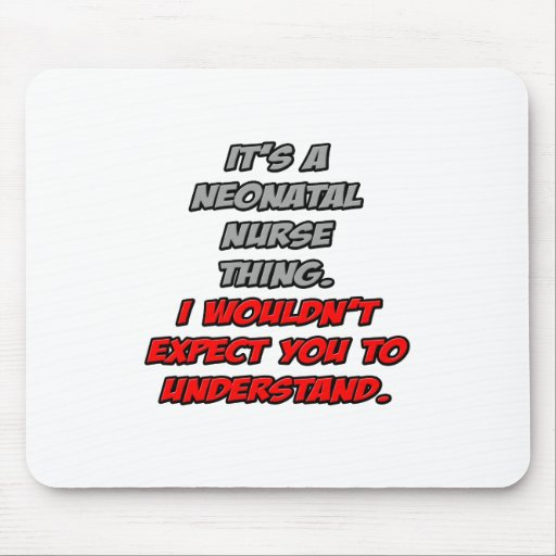 Neonatal Nurse .. You Wouldn't Understand Mouse Pad