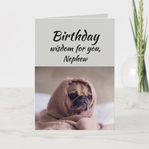 Nephew Humor Birthday Wisdom Cute Pug Dog Card