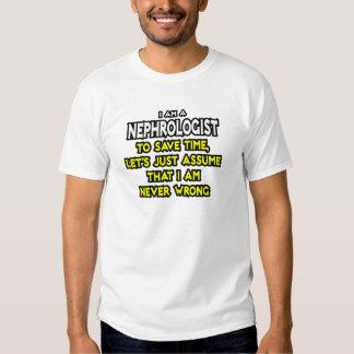 Nephrologist...Assume I Am Never Wrong T Shirt