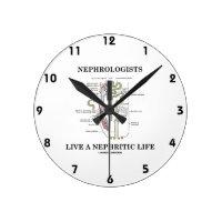 Nephrologists Live A Nephritic Life (Nephron) Round Wallclock