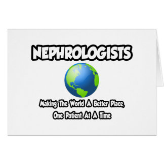 Nephrologists...Making the World a Better Place Card