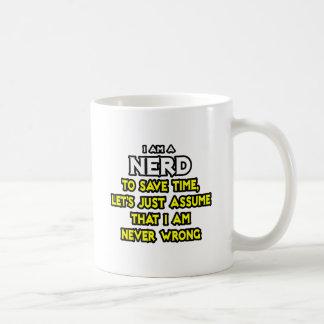 Nerd Assume I Am Never Wrong Mugs