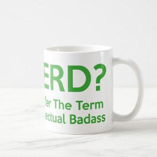 Nerd? I prefer the term Intellectual Badass. Coffee Mug