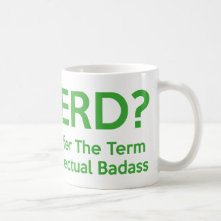 Nerd? I prefer the term Intellectual Badass. Coffee Mugs