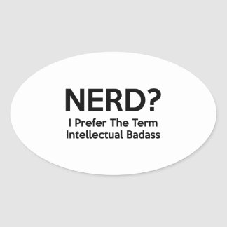 Nerd? I prefer the term Intellectual Badass. Oval Sticker