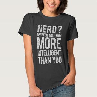 Nerd? I Prefer The Term More Intelligent Than You T-shirt