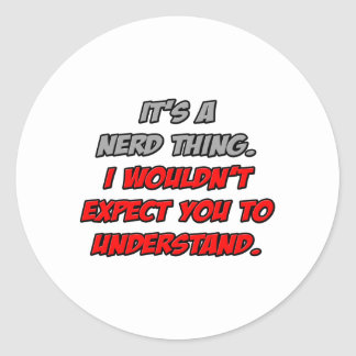 Nerd Thing .. You Wouldn't Understand Classic Round Sticker