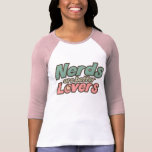Nerds are Better lovers Tee Shirts