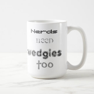 Nerds need wedgies too! coffee mug