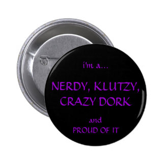 Nerdy, Klutzy, Crazy, Dorky Button