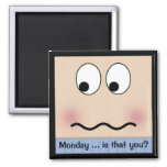 Nervous Face-Monday … is that you? Fridge Magnet