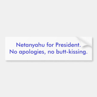 Netanyahu for President.No apologies, no butt-k... Car Bumper Sticker