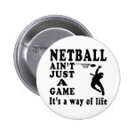 Netball Ain't Just A Game It's A Way Of Life Pinback Button