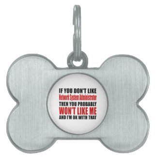 Network System Administrator Don't Like Designs Pet ID Tag