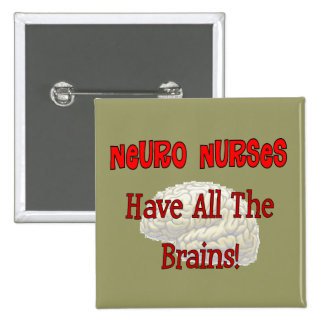 "Neuro Nurses ""Have All The Brains"" Gifts 2 Inch Square Button"