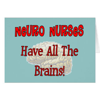 "Neuro Nurses ""Have All The Brains"" Gifts Greeting Card"