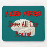 """Neuro Nurses """"Have All The Brains"""" Gifts Mouse Pad"""