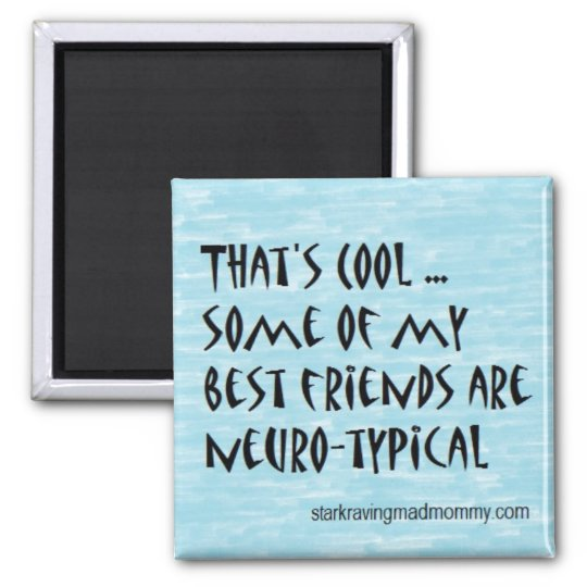 Neuro-typical friends magnet