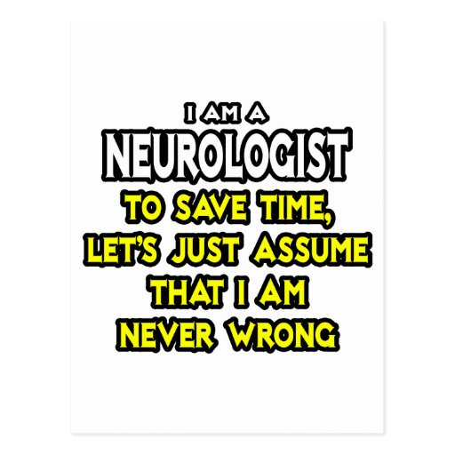 Neurologist...Assume I Am Never Wrong Post Cards