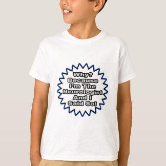 Neurologist...Because I Said So T-Shirt
